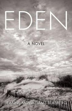 """Eden by Jeanne McWilliams Blasberg - July 2017. """"Eden is one woman's story, echoing four women's' stories, and is, at the same time, all women's story. It creates a collage of female experience around the drama of introducing Becca's long lost daughter and her impending financial despair. Determined to write the type of book I enjoy reading, my novel weaves together multiple points of view and chronologies. I hope you love it."""" – Jeanne"""