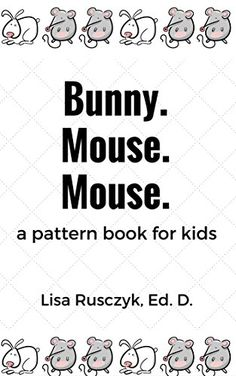 Bunny. Mouse. Mouse.: A Pattern Book for Kids - Kindle edition by Lisa Rusczyk. Children Kindle eBooks @ Amazon.com.