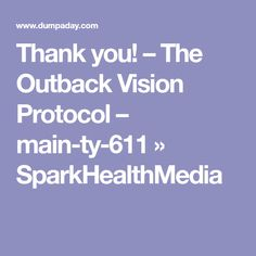 Thank you! – The Outback Vision Protocol – main-ty-611 » SparkHealthMedia