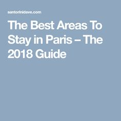 The Best Areas To Stay in Paris – The 2018 Guide