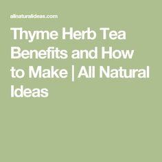 Thyme Herb Tea Benefits and How to Make | All Natural Ideas
