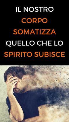Il nostro corpo somatizza quello che lo spirito subisce