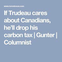 If Trudeau cares about Canadians, he'll drop his carbon tax Columnist, Guy, Heaven, Politics, Drop, Sky, Heavens, Paradise