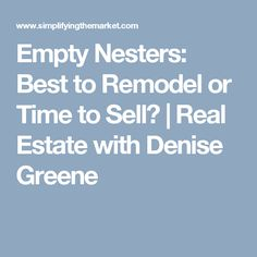 Empty Nesters: Best to Remodel or Time to Sell? |  Real Estate with Denise Greene