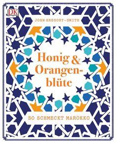 Kochbuchsüchtig: Honig & Orangenblüte - So schmeckt Marokko