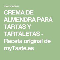 CREMA DE ALMENDRA PARA TARTAS Y TARTALETAS - Receta original de myTaste.es Tarta Queso Oreo, Flan, Salsa, Recipies, Food And Drink, Sweets, Gluten Free, Healthy Recipes, Diet