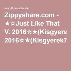 Zippyshare.com - ★☆Just Like That V. 2016☆★(Kisgyerek78-MixMeister).mp3