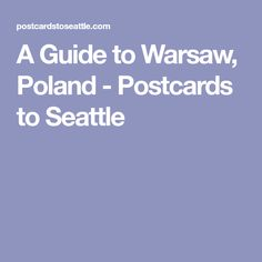 A Guide to Warsaw, Poland - Postcards to Seattle