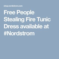Free People Stealing Fire Tunic Dress available at #Nordstrom