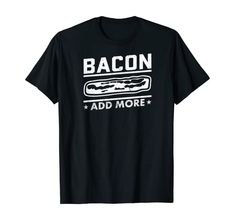 Amazon.com: Bacon Add More Bacon Strip with Stars T-Shirt: Clothing Bacon Fest, Bacon Gifts, Bacon Shirt, Bacon Funny, Best Bacon, Funny Quotes About Life, Funny Coffee Mugs, Shirt Price