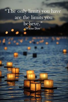 The only limits you have are the limits you believe. – Wayne Dyer thedailyquotes.com