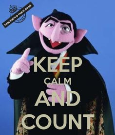 Keep Calm and Count.  I loved The Count as a child!  He was one of my favorite characters <3