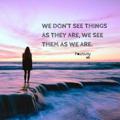 We dont see things as they are we see them as we are. #positivitynote #positivity #inspiration