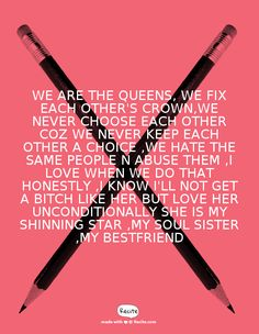 we are the queens, we fix each other's crown,we never choose each other coz we never keep each other a choice ,we hate the same people n abuse them ,I love when we do that honestly ,I know i'll not get a bitch like her but love her unconditionally she is my shinning STAR ,my soul sister ,my BESTFRIEND - Quote From Recite.com #RECITE #QUOTE