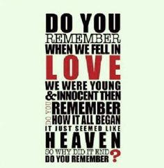 Do you remember when we fell in love? We were young & innocent then. Do you remember how it all began? It just seemed like heaven. So why did it end? Do you remember? ~ Remember The Time by Michael Jackson