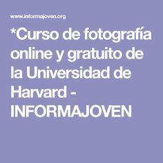 *Curso de fotografía online y gratuito de la Universidad de Harvard - INFORMAJOVEN