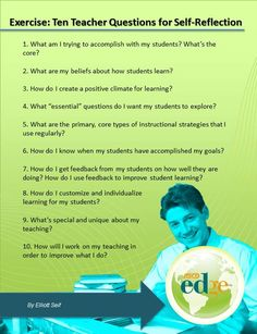 Advertisements  Exercise: Ten Teacher Questions for Self-Reflection    Teachers: Here are ten questions to ask yourself, answer, and consider as part of a self-reflection about your teaching