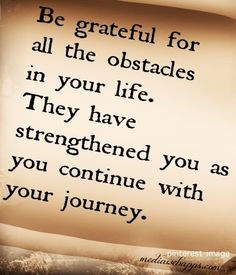 Be grateful for obstacles in your journey quote via www.Facebook.com/JoyEachDay