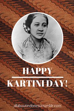 allaboutindonesia: April 21 is Kartini Day! Today is a celebration of Indonesia's heroine, Raden Ajeng Kartini, who paved the path for women's rights and was a strong advocate for education. If it were not for her, girls would have not been able to go to school in Indonesia. Today is not only a celebration of her life and legacy, but also a reminder to continue striving for equality, freedom, and the opportunity to education. Cheers, Proud Indonesian