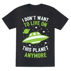 This alien shirt is perfect for all those scared of President Trump and the United States of Racism and just wanna be abducted by aliens already like 'I don't want to live on this planet anymore.' This feminist shirt is great for fans of feminist quotes, alien memes, aliens and democrat shirts.