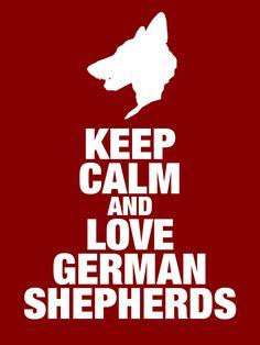 Keep Calm and Love German Shepherds!