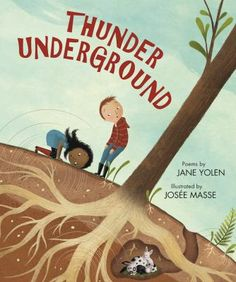 Thunder Underground  (Book) : Yolen, Jane/ Masse, Josee (ILT) : In this collection of poems, noted children's poet Jane Yolen takes readers on an expedition underground, exploring everything from animal burrows and human creations, like subways, near the surface--to ancient cities and fossils, lower down--to caves, magma, and Earth's tectonic plates, deeper still below our feet. At the same time, in Jos