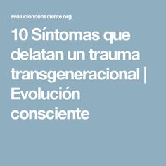 10 Síntomas que delatan un trauma transgeneracional | Evolución consciente