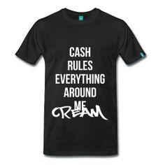 C.R.E.A.M. - TShirt | Webshop: http://hiphopgoldenage.spreadshirt.com/cream-A16433010/customize/color/2