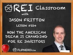 Jason Fritton talks to us today about how American Dream that everyone has been accustomed to over the past few decades is changing into being more independent in your wealth and creating your success, especially for real estate investors.