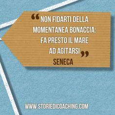 """Da buongiorno a giorno buono. """"Non fidarti della momentanea bonaccia: fa presto il mare ad agitarsi."""" Seneca  www.storiedicoaching.com #buongiorno #coach #seneca #mare #fidarsi #agitarsi"""