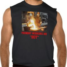 FOUNDRY WORKERS ARE HOT SLEEVELESS SHIRT Tank Tops