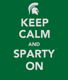 Keep Calm and Sparty On. #Spartans #MSU