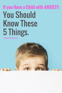 If you have a child with anxiety - make sure you and your family know these 5 things.: