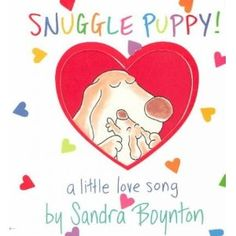 Snuggle Puppy.  One of my fave kids books; such a great message!