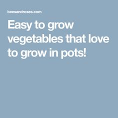Easy to grow vegetables that love to grow in pots!