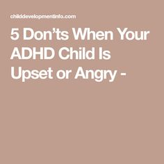 5 Don'ts When Your ADHD Child Is Upset or Angry -