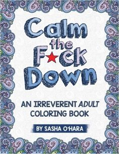 AmazonSmile: Calm the F*ck Down: An Irreverent Adult Coloring Book (9781522864745): Sasha O'Hara: Books