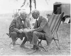Thomas Edison and Henry Ford. Henry Ford considered his friend Edison to be his personal hero.