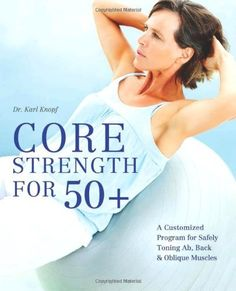 Core Strength for A Customized Program for Safely Toning Ab, Back, and Oblique Muscles by Karl Knopf, Core Strength Exercises, Core Strength Training, Back Exercises, Strength Workout, Core Workouts, Thing 1, Senior Fitness, Toned Abs, Core Muscles