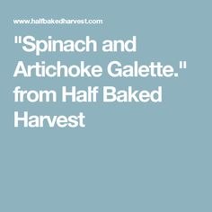 """""""Spinach and Artichoke Galette."""" from Half Baked Harvest"""
