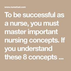 To be successful as a nurse, you must master important nursing concepts. If you understand these 8 concepts you'll be on your way to passing your NCLEX!