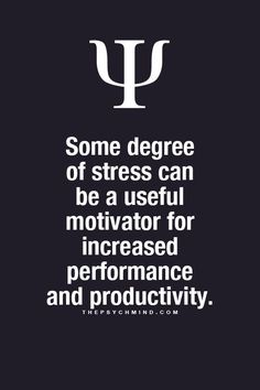 """""""Some degree of stress can be a useful motivator for increased performance and productivity."""""""