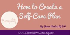 How to Create a Self Care Plan www.socialworkcoaching.com