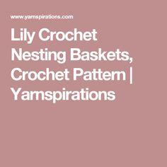 Lily Crochet Nesting Baskets, Crochet Pattern  | Yarnspirations