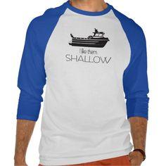 Gillnet--I Like Them Shallow T-shirt