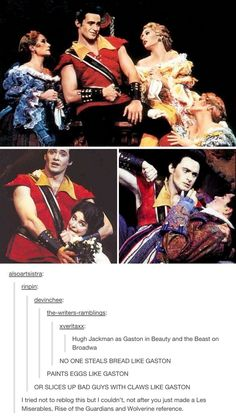 "Hugh Jackman as Gaston. *insert gif of Boromir saying ""This is a gift""*"