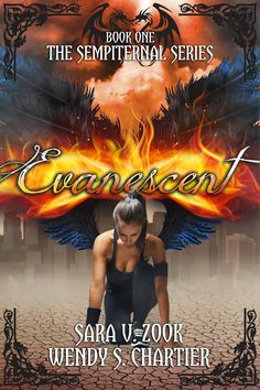 Evanescent (The Sempiternal Series, bk #1) By Sara V. Zook & Wendy S. Chartier  A moment is all it takes.  Even the strength of a devoted warrior angel is no match to the pull of love … or is it lust? Sarenah isn't sure.  She needs to see him again.