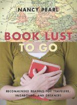 Book Lust To Go By Nancy PearlBuy Book | Kindle | iBooks | IndieboundAs Heard on Public Radio: Listen to MidMorning with Kerri Miller Nancy Pearl doesn't like to travel, but she loves to read about far-off lands. Her new book recommends literature for prospective travelers.