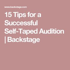 15 Tips for a Successful Self-Taped Audition | Backstage