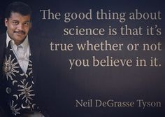 """The good thing about science is that it is true whether or not you believe in it."" ~Neil DeGrasse Tyson #sciencequotes http://quotags.net/ipost/1491785379530184637/?code=BSz4uYcBJe9"